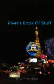 River's Book Of Stuff by Rivershadow