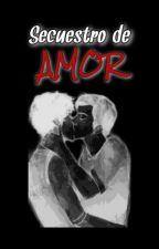 Secuestro de amor by Anli2122