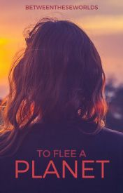 To Flee a Planet by BetweenTheseWorlds