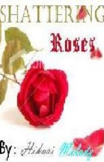 Shattering Roses