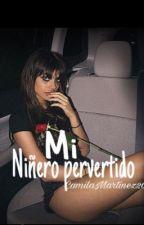 || Mi niñero pervertido © || [#1]. #FanficsAward2017 by CamilaMartinez205
