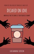 Decafed on Love by cassixdoll