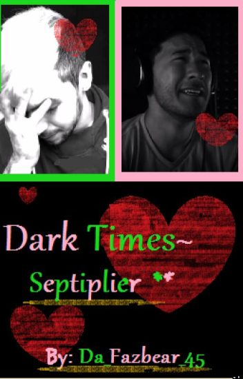 Dark Times ~ (Septiplier/Danti)