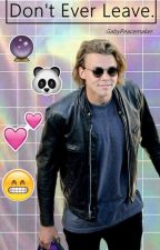 Don't Ever Leave. (Ashton Irwin)  [Adaptada]. by GabyPeacemaker