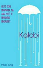 Katabi [Completed] #Wattys2015 #TNTPanalo by anonymissengr