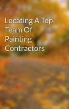 Locating A Top Team Of Painting Contractors by lyrecoke8
