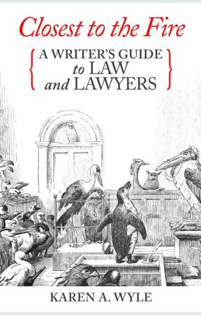 Chapter 1 of Closest to the Fire: A Writer's Guide to Law and Lawyers by KarenWyle