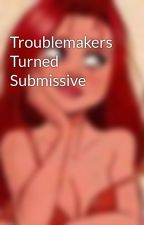 Troublemakers Turned Submissive by PlesurablePainSubDom