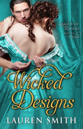 Wicked Designs (The League of Rogues book 1) by LaurenSmithAuthor