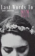 Last Words To Mom:: a short story by spitfire_andRockSalt