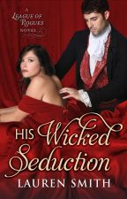 His Wicked Seduction (The League of Rogues book 2) by LaurenSmithAuthor