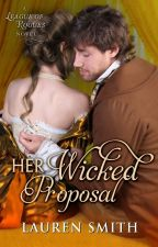 Her Wicked Proposal (The League of Rogues book 3) by LaurenSmithAuthor