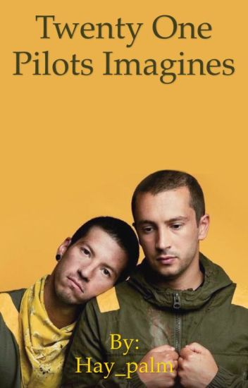 twenty one pilot Imagines(ON HOLD)