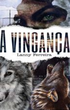 A vingança - [ ROMANCE LÉSBICO ] by Lanny_Ferreira
