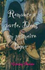 Romance a parte, DEUS Em primeiro lugar ! by GiannyPerota
