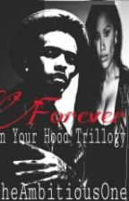Forever: (In Your Hood Trilogy) by Theambitiousone