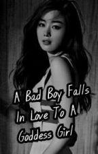 A Bad Boy Falls In Love To A Goddess Girl by Ms_CupcakeLover