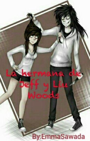 la hermana de Jeff y Liu Woods