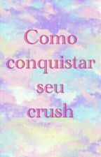 Como conquistar seu crush by rainhagoodvibes