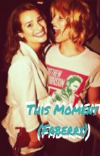 This moment (Faberry) by LoloHansenBrooke