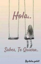 Hola.. Sabes, Te Quiero.. by dalia_pekit