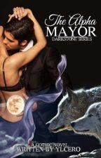 DARKSTONE SERIES: The ALPHA MAYOR (Published Under Plorta Publishing House) by YlCero