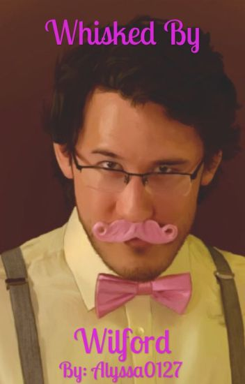 Whisked by Wilford - (( Wilford Warfstache x Reader ))