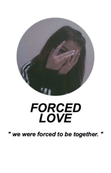 Forced love ♡ m.c.