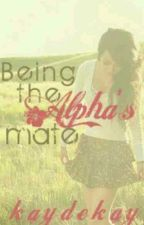 Being The Alpha's Mate by kaydekay