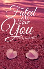 Fated To Love You (The Fate Chronicles #1)  by candysweet101