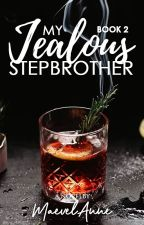 My Jealous Stepbrother (Book 2) by MaevelAnne