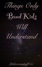 Things Only Band Kids Understand by Em_The_Queen