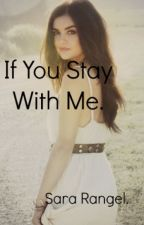 If You Stay With Me. by SaraahRangel