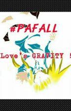 #PAFALL. Love's Gravity by PinkishMonami07