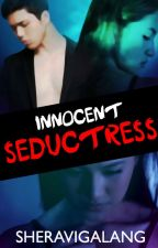 Innocent Seductress (COMPLETE) by SheraviGalang