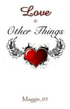 Love & Other Things by wandering-girl