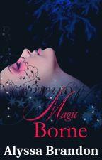 Magic Borne by AlyssaBrandon
