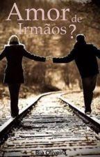 Amor de irmãos? by BiaOliveira247