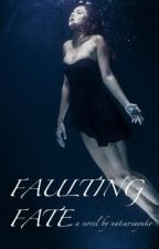 Faulting Fate by natsuriayuko