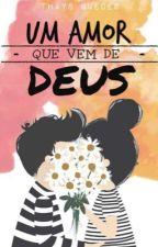 Um amor que vem de Deus by thaysguedestg