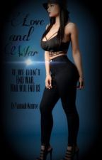 Love and War(Urban Fiction) 4 [Currently being Edited] by yannahMonroe