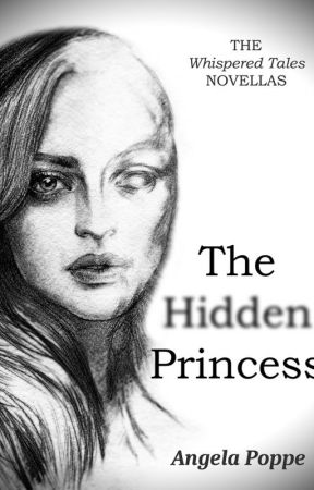 The Hidden Princess (Book One of the Whispered Tales novellas) by angelapoppe