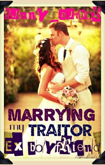 Marrying my Traitor Ex-Boyfriend [Completed]