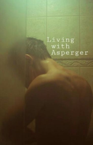 Living with Asperger. (Tardy FF) ✔