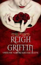 The Love Of The Vampire King: REIGH GRIFFIN by sweetlittledreams