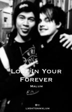 Lost In Your Forever || Malum ✔ by lxshtonmxlum