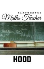 maths teacher // hood by MilkovichFeels