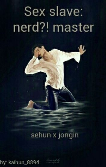 Sex slave: nerd?! master (boy×boy) [Revisi]