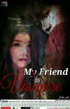 My Friend Is Vampire [Complete] by _frds_nd