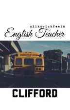 english teacher // clifford by MilkovichFeels